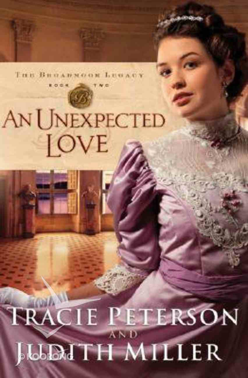 An Unexpected Love (#02 in The Broadmoor Legacy Series) Paperback