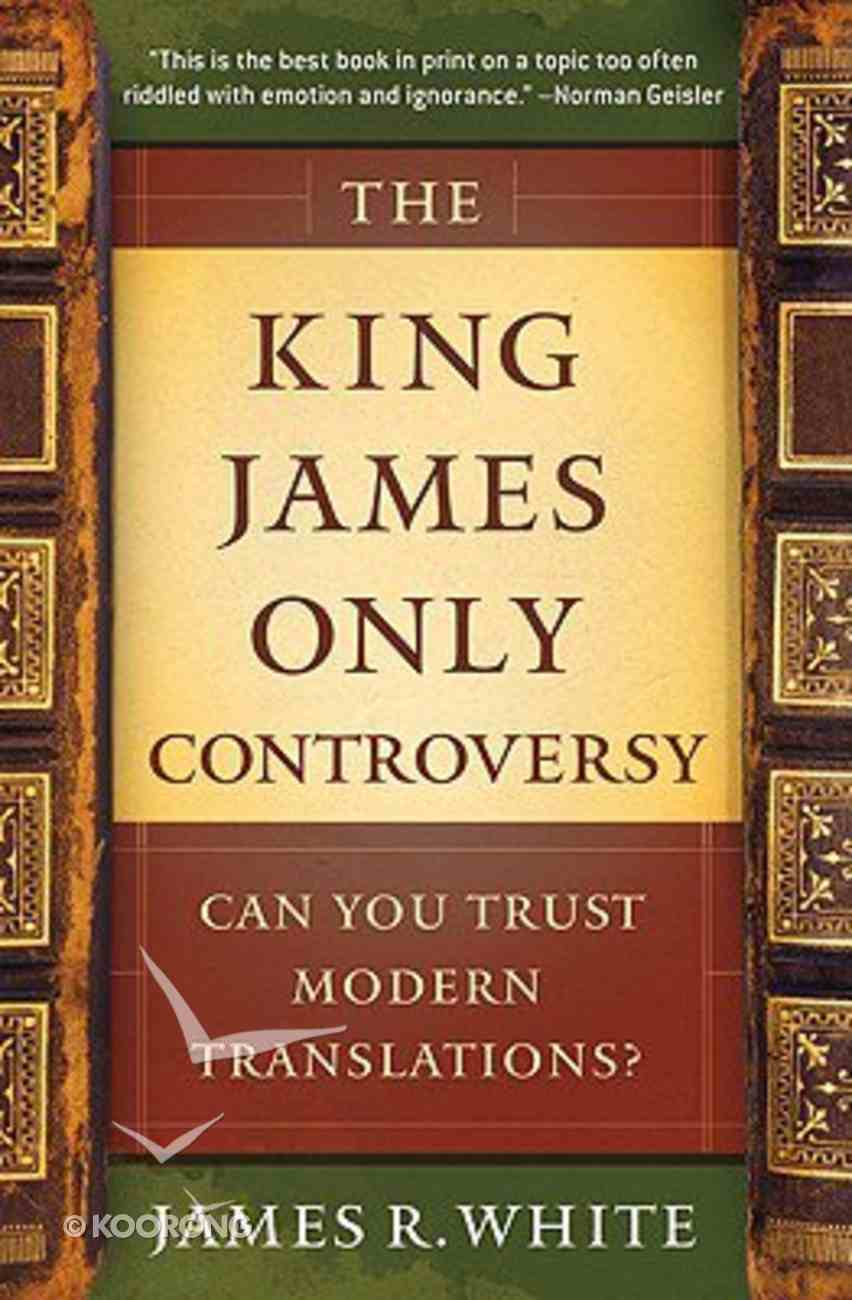 The King James Only Controversy: Can You Trust Modern Translations? Paperback