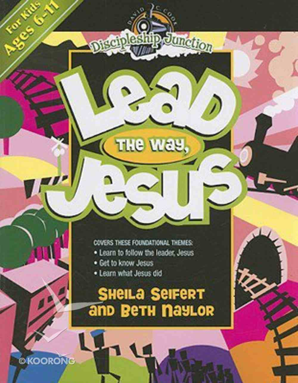Lead the Way, Jesus (Discipleship Junction Series) Paperback
