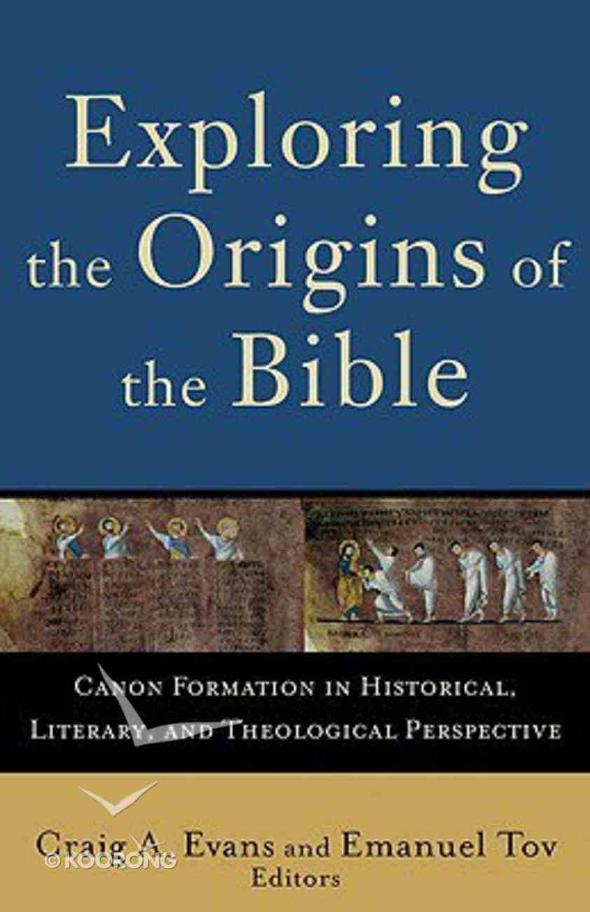 Exploring the Origins of the Bible: Canon Formation in Historical Literary, and Theological Perspective (Acacia Studies In Bible And Theology Series) Paperback