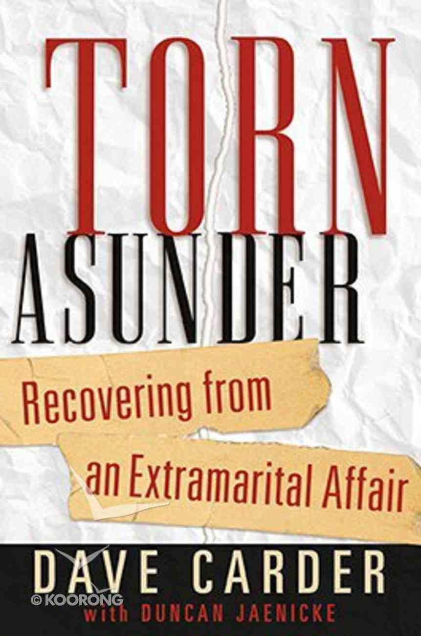 Torn Asunder: Recovering From An Extramarital Affair Paperback