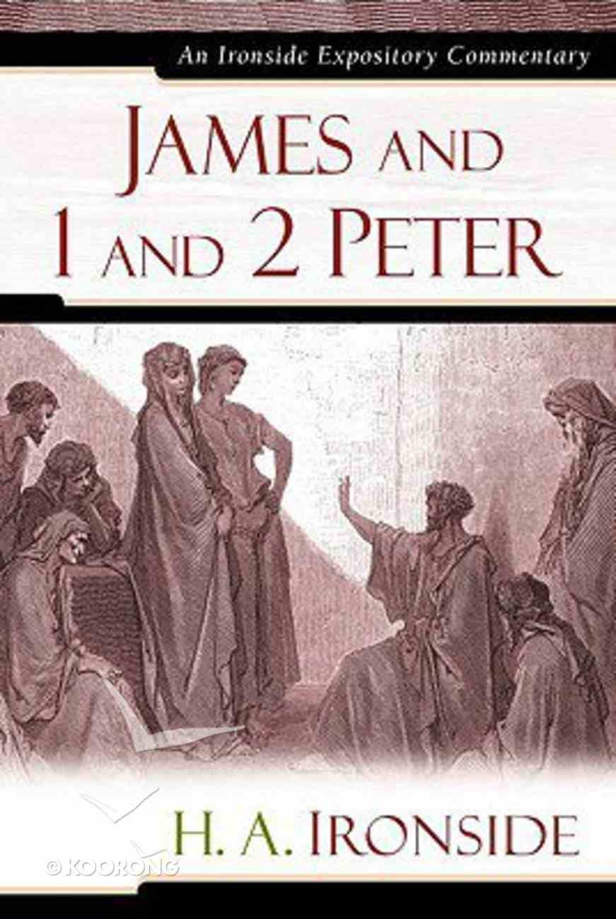 James and 1 and 2 Peter (Ironside Expository Commentary Series) Hardback