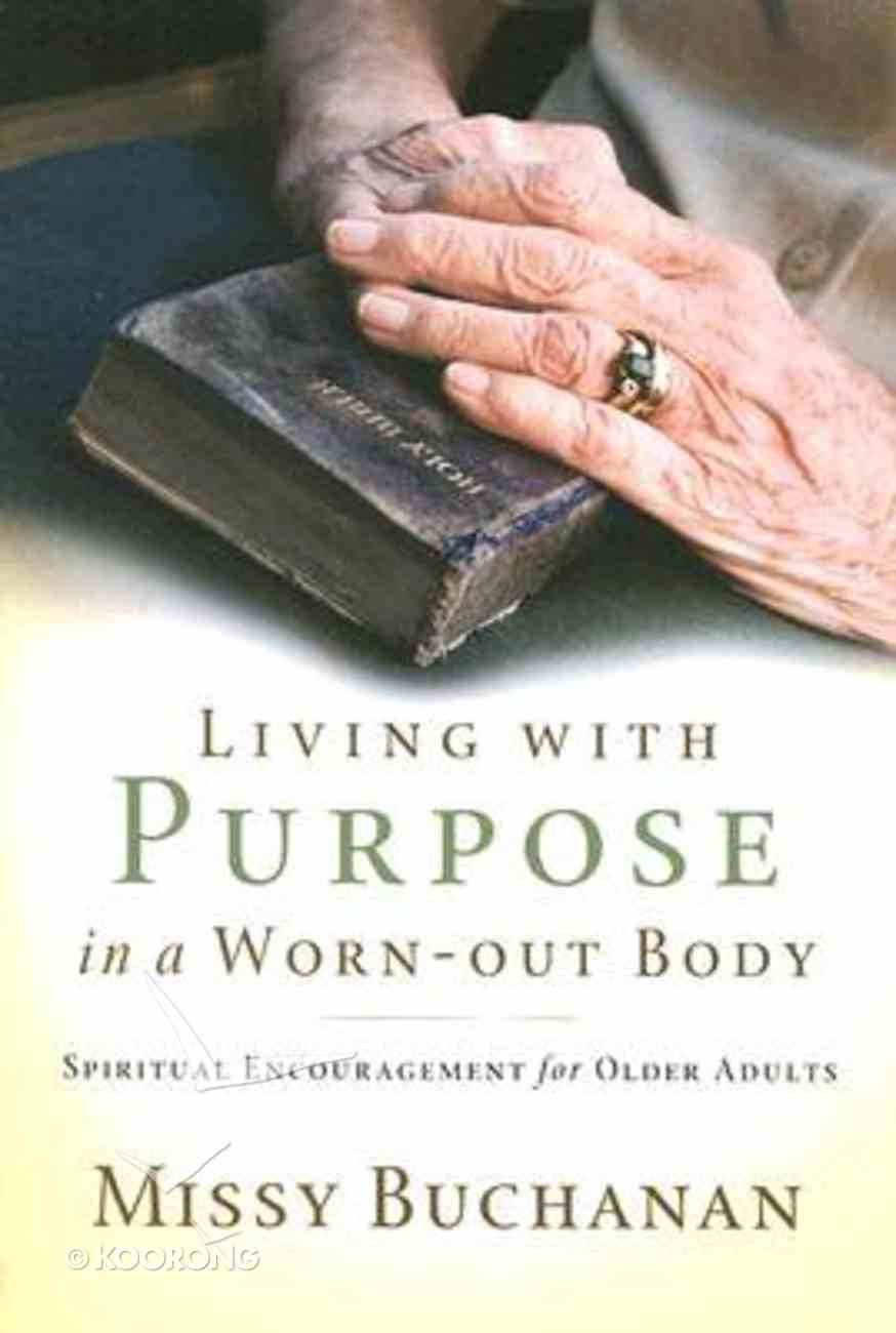 Living With Purpose in a Worn-Out Body Paperback