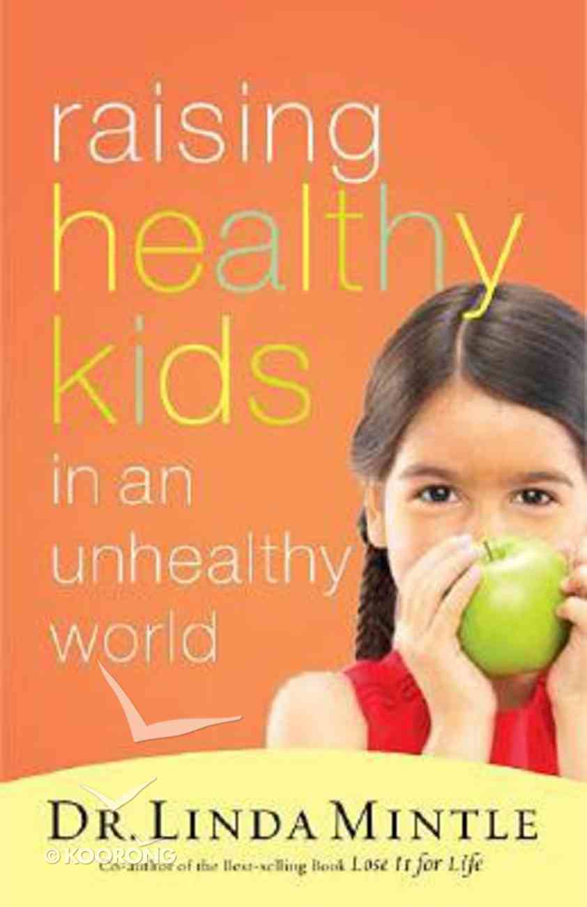Raising Healthy Kids in An Unhealthy World Paperback