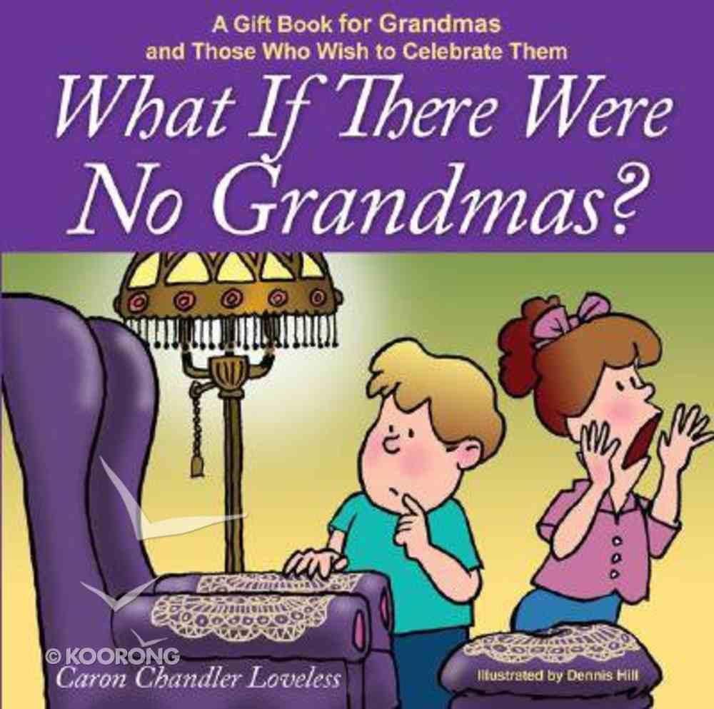 What If There Were No Grandmas? Hardback