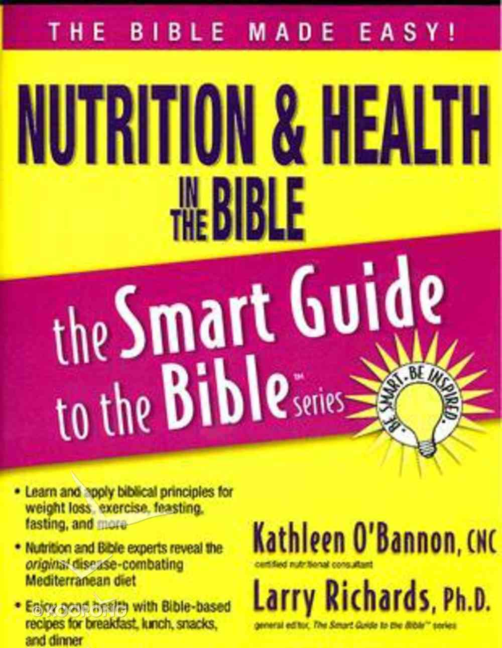 Nutrition & Health in the Bible (Smart Guide To The Bible Series) Paperback