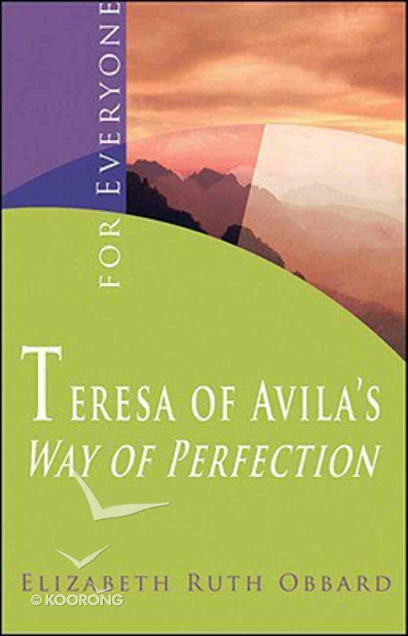 Teresa of Avila's Way of Perfection... For Everyone Paperback