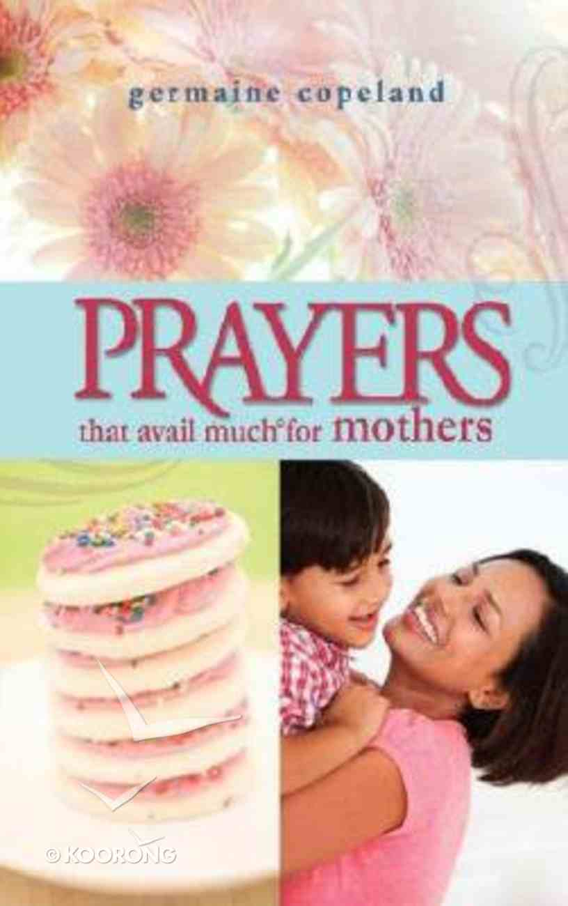 Prayers That Avail Much For Mothers (Prayers That Avail Much Series) Paperback