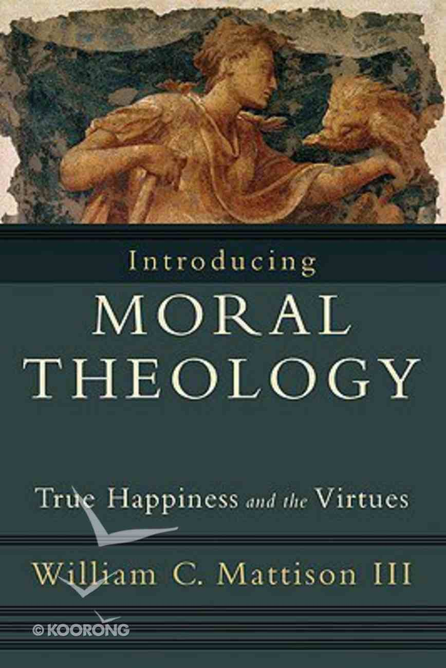 Introducing Moral Theology: True Happiness and the Virtues Paperback
