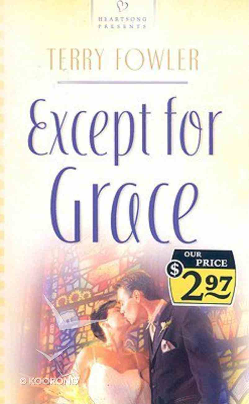 Except For Grace (#750 in Heartsong Series) Paperback