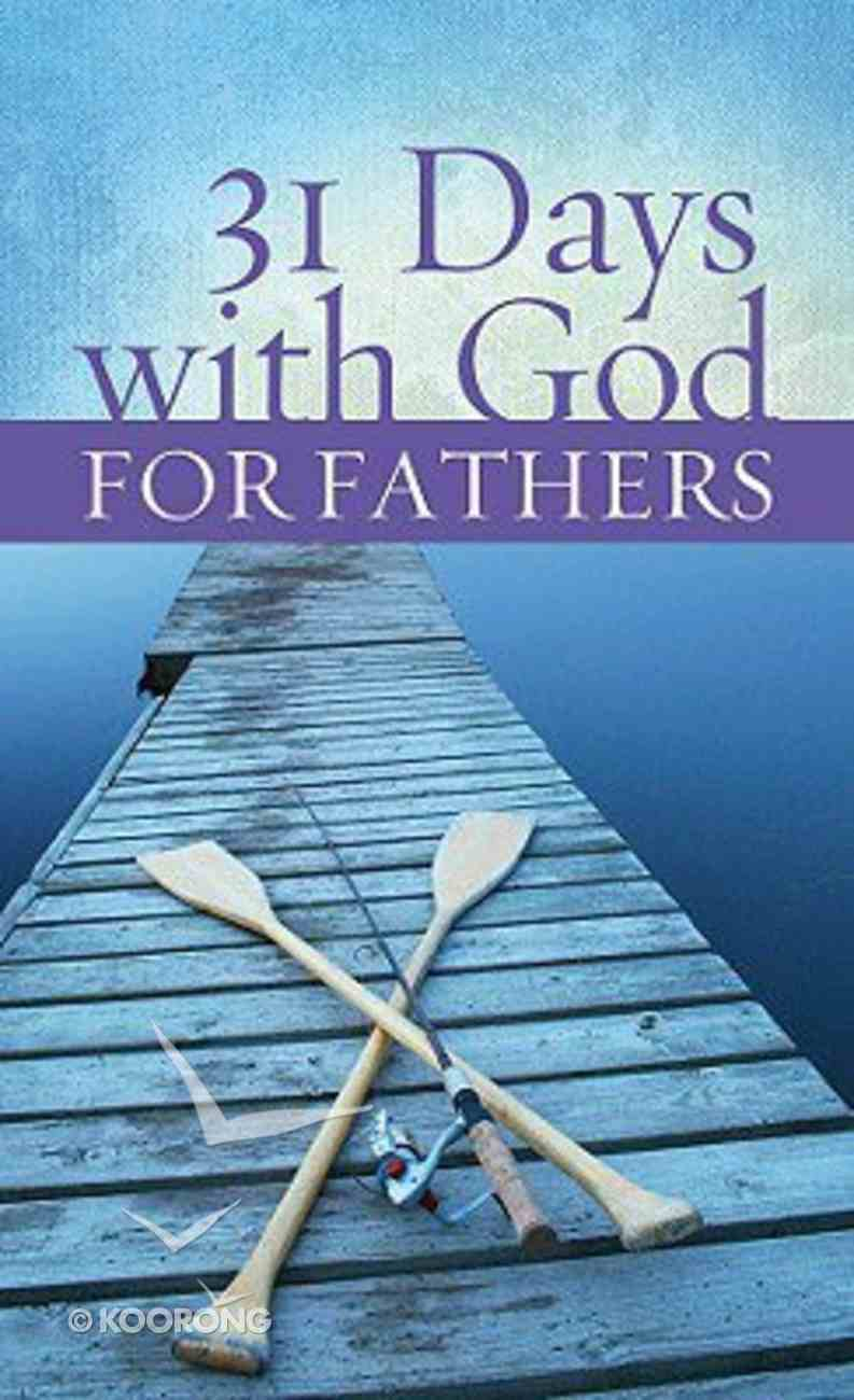 31 Days With God For Fathers Paperback