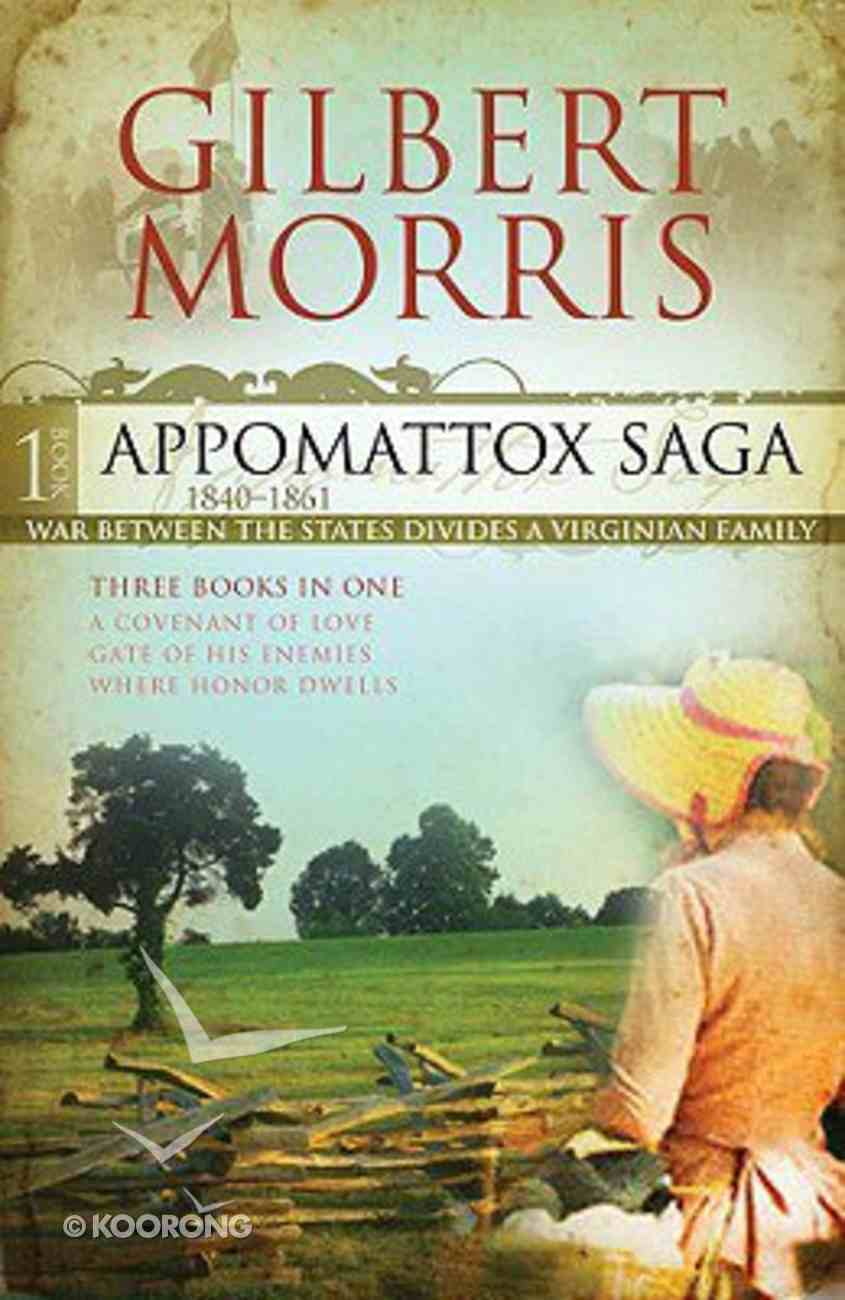 1840-1861 Covenant of Love/Gate of His Enemies/Where Honor Dwells (#01 in Appomattox Saga Series) Paperback