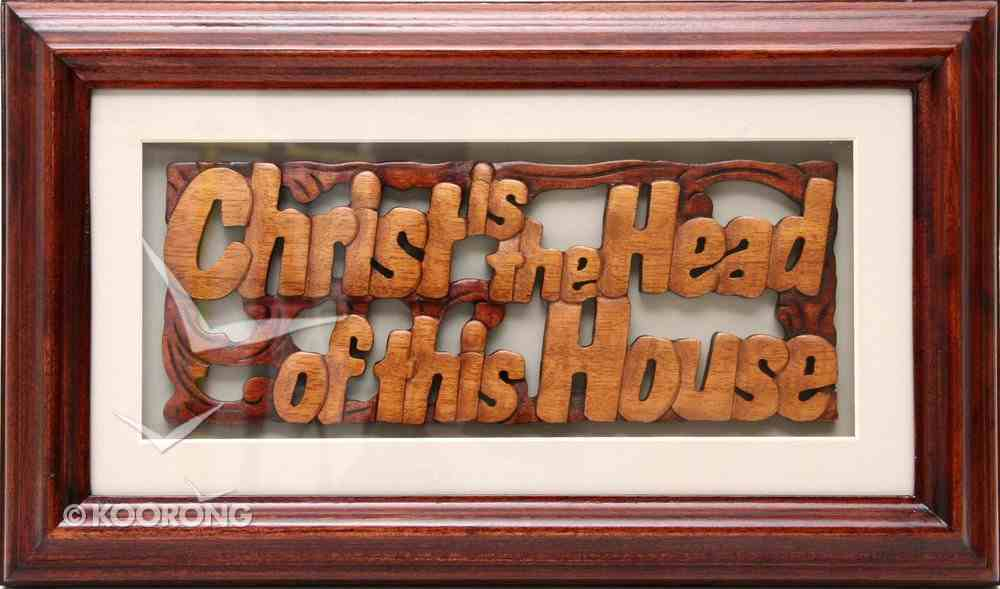 Framed: Glass and Mattboard Christ is the Head of This House Plaque