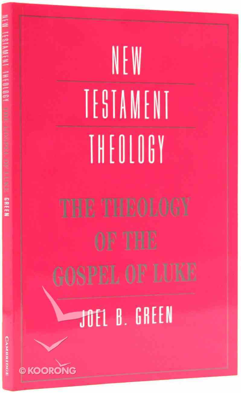 The Theology of the Gospel of Luke (Cambridge New Testament Theology Series) Paperback