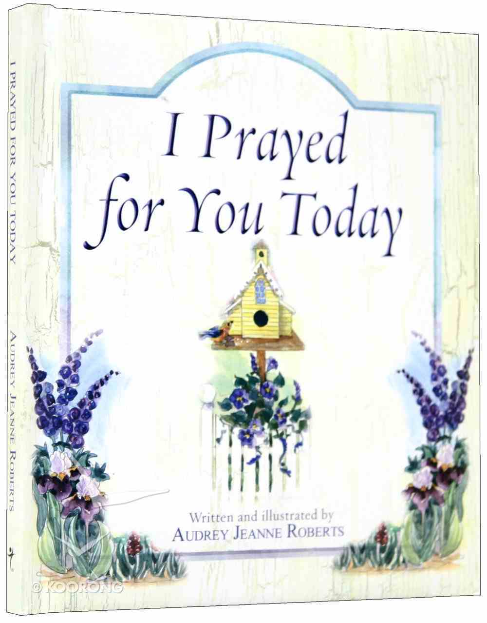 I Prayed For You Today (Spirit Lifters Gifts Series) Hardback