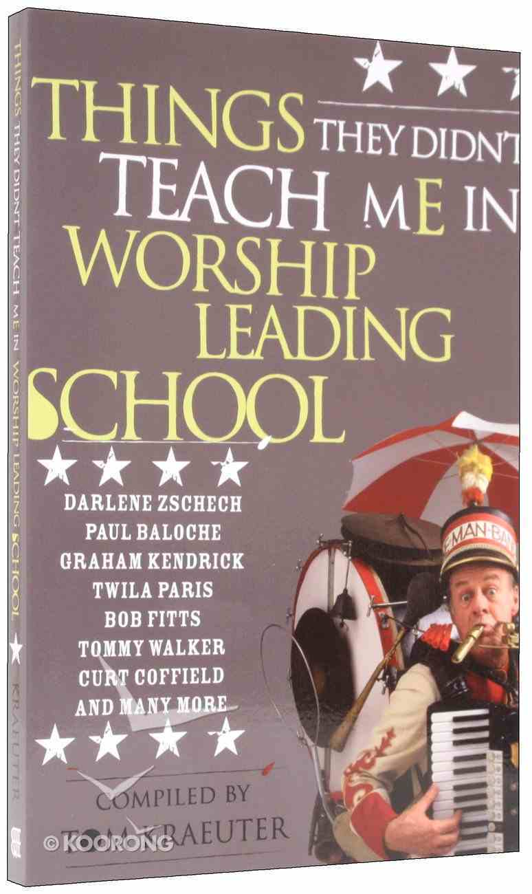 Things They Didn't Teach Me in Worship Leading School (2004) Paperback