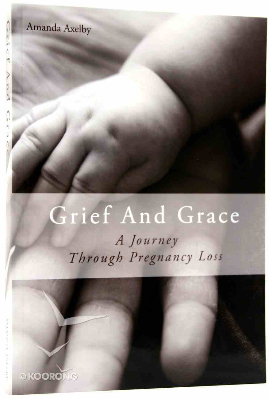 Grief and Grace: A Journey Through Pregnancy Loss Paperback