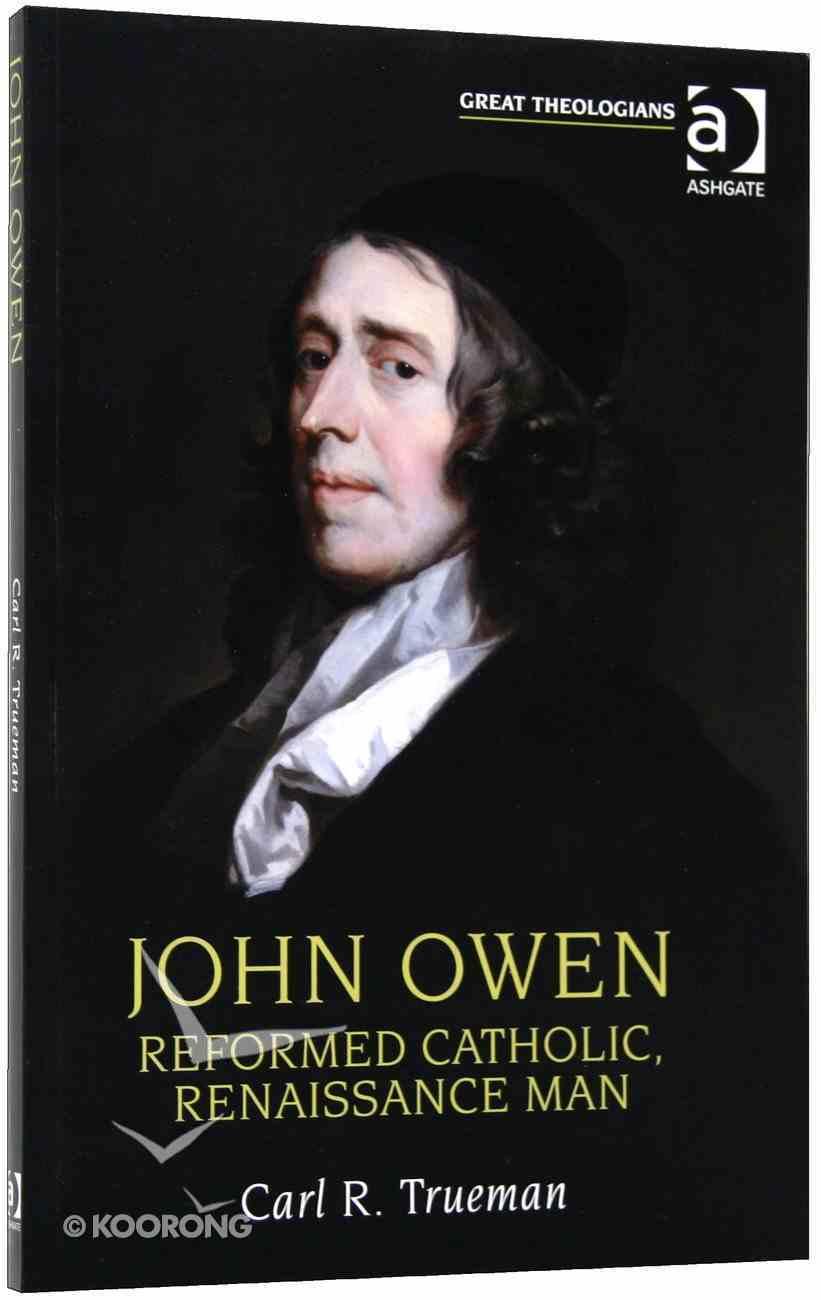 John Owen: Reformed, Catholic, Renaissance Man Paperback