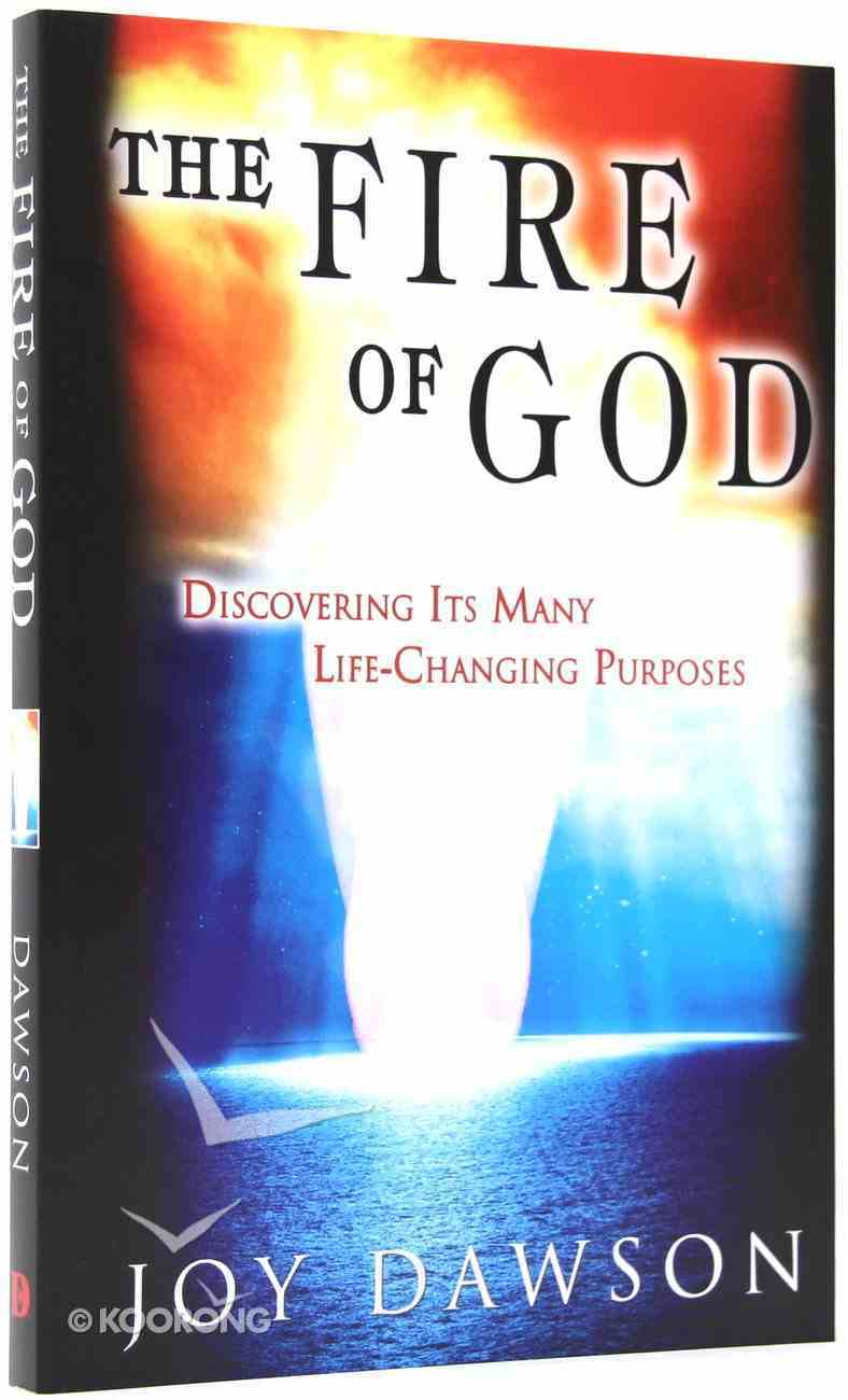 The Fire of God: Discovering Its Many Life Changing Purposes Paperback