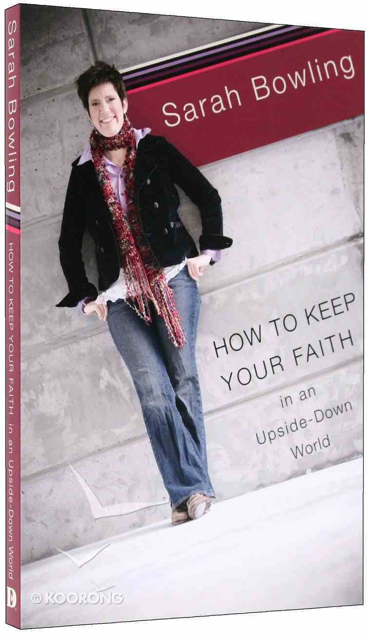 Upside Down: Keeping Your Faith in the Real World Paperback