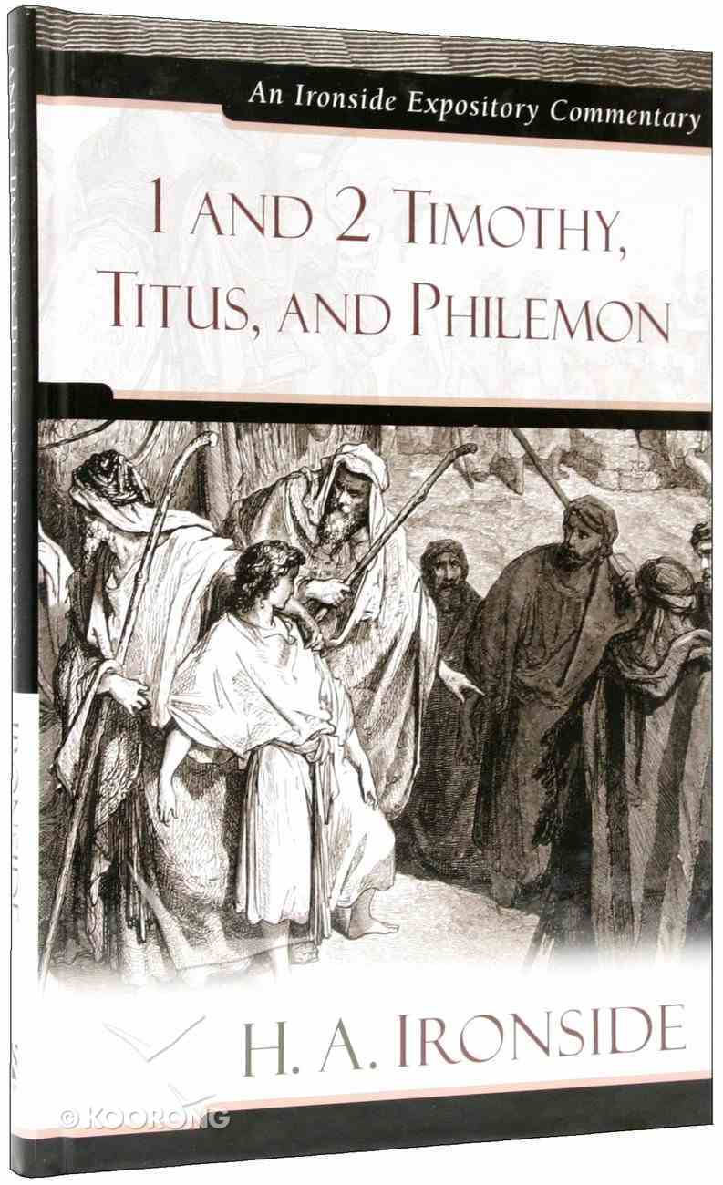 1 and 2 Timothy, Titus, and Philemon (Ironside Expository Commentary Series) Hardback