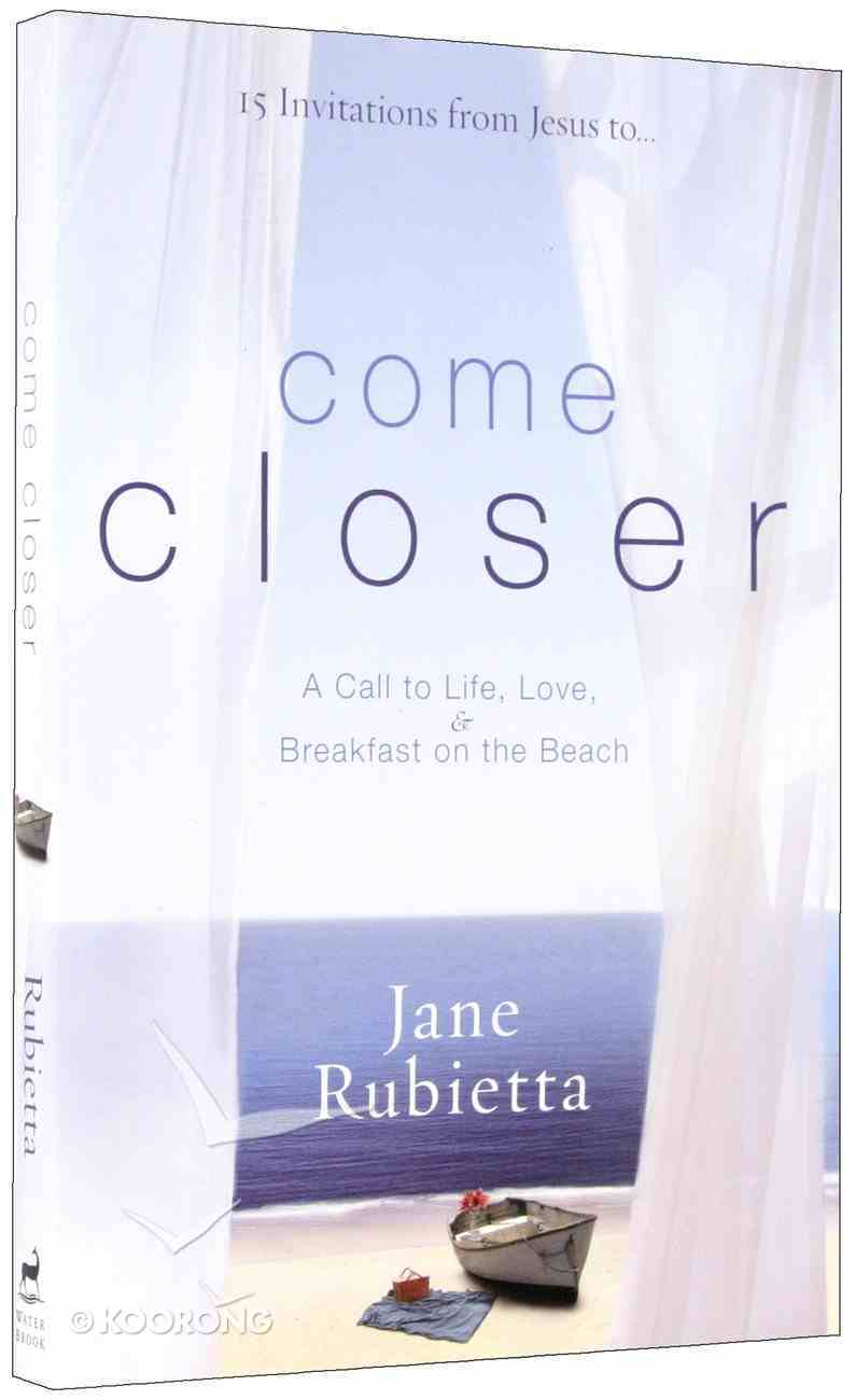 15 Invitations From Jesus To...Come Closer Paperback