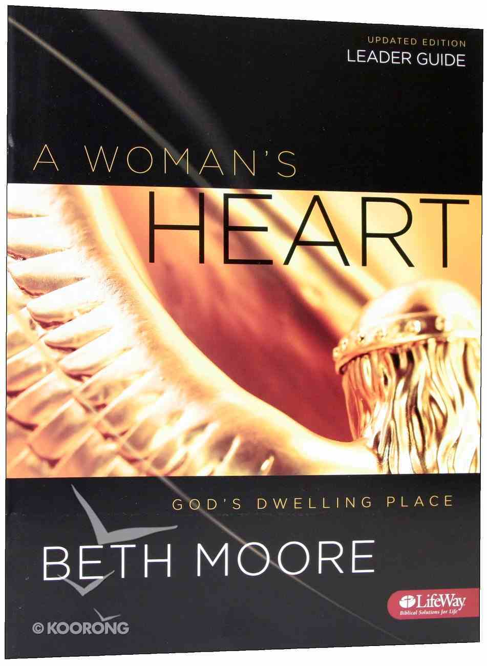Woman's Heart, a : God's Dwelling Place (Leader's Guide -) (Beth Moore Bible Study Series) Paperback