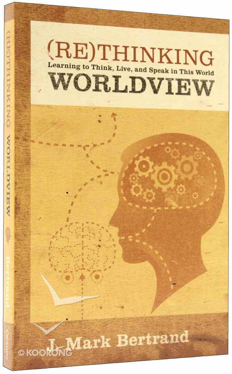 Rethinking Worldview: Learning to Think, Live, and Speak in This World Paperback