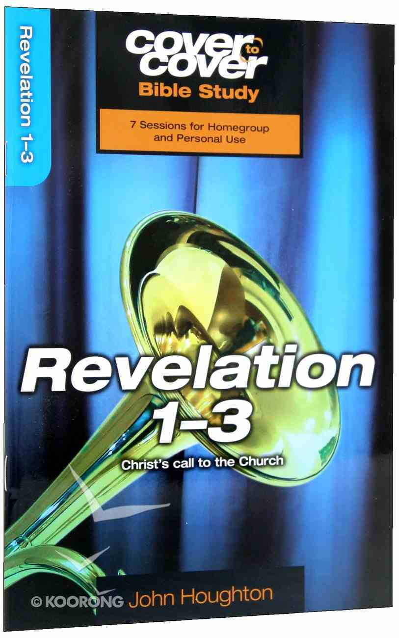 Revelation 1-3 - Christ's Call to the Church (Cover To Cover Bible Study Guide Series) Paperback