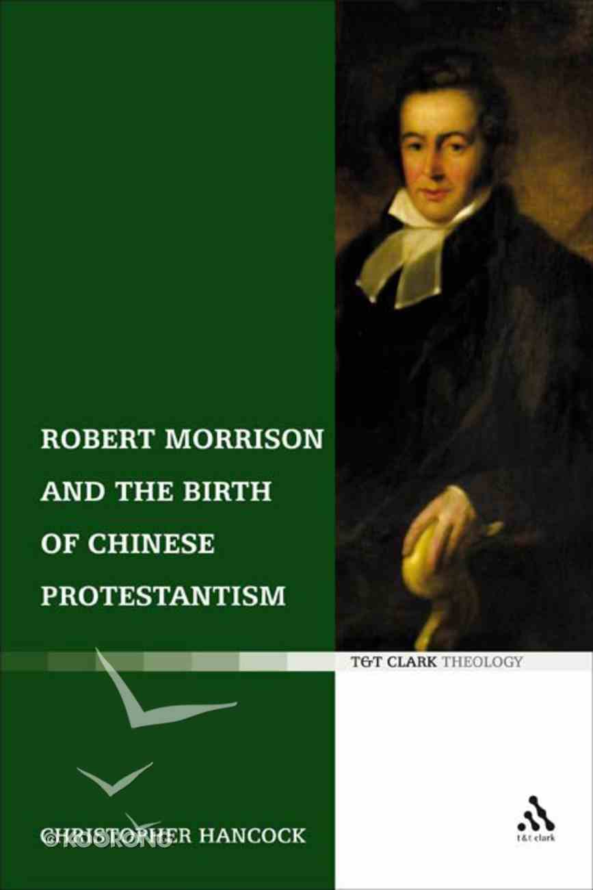 Robert Morrison and the Birth of Chinese Protestantism Paperback