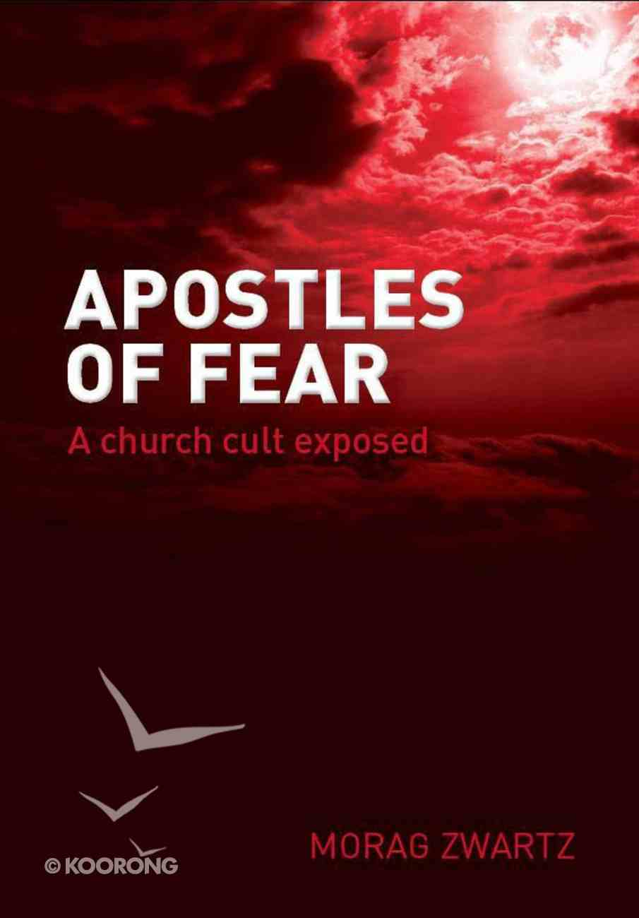 Apostles of Fear: A Church Cult Exposed Paperback