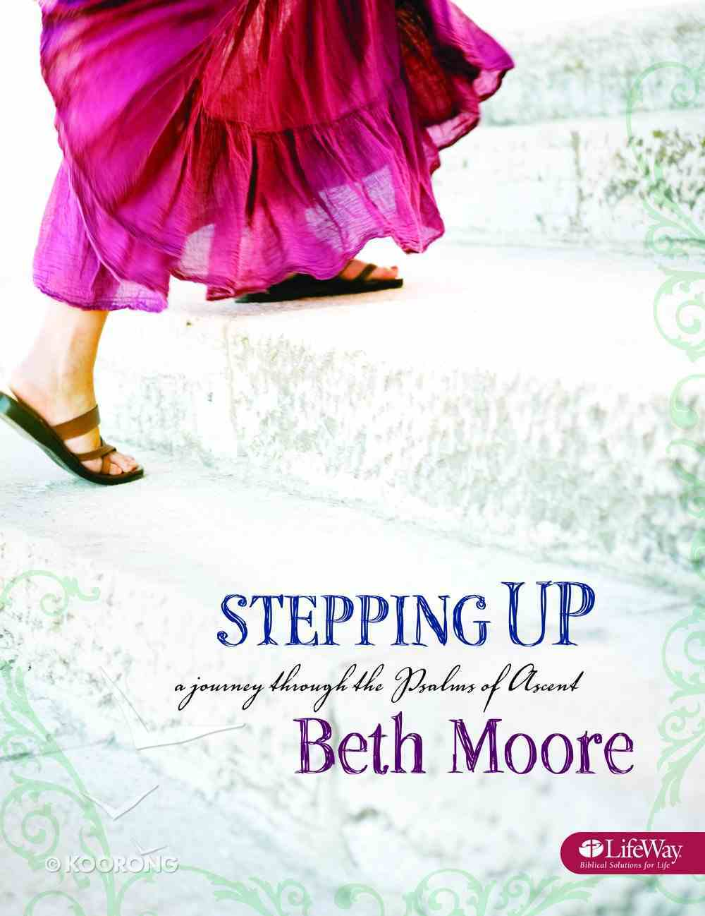 Stepping Up : A Journey Through the Psalms of Ascent (Member Book) (Beth Moore Bible Study Series) Paperback