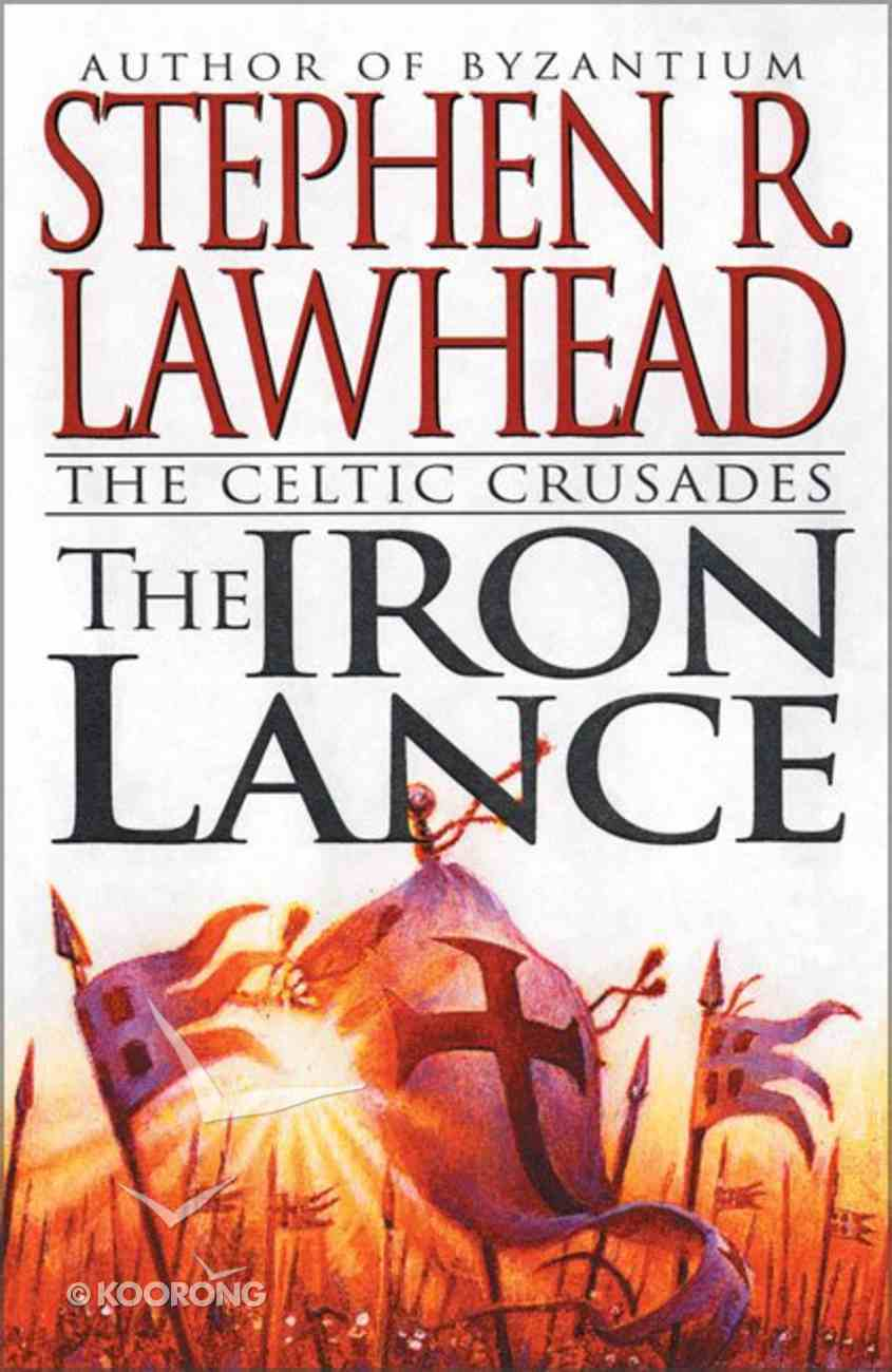 The Iron Lance (#01 in Celtic Crusades Series) Mass Market