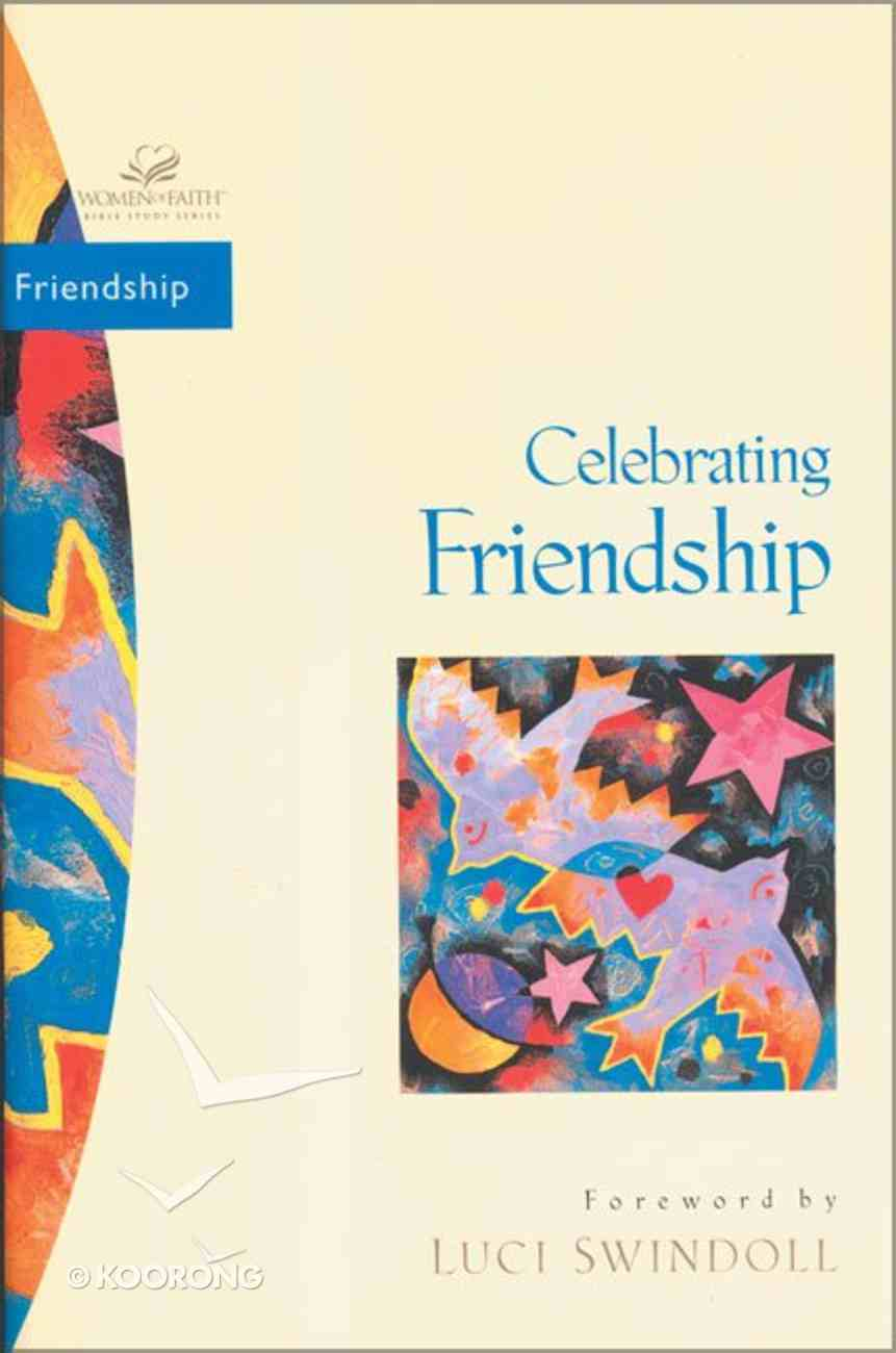 Celebrating Friendship (Women Of Faith Bible Study Series) Paperback