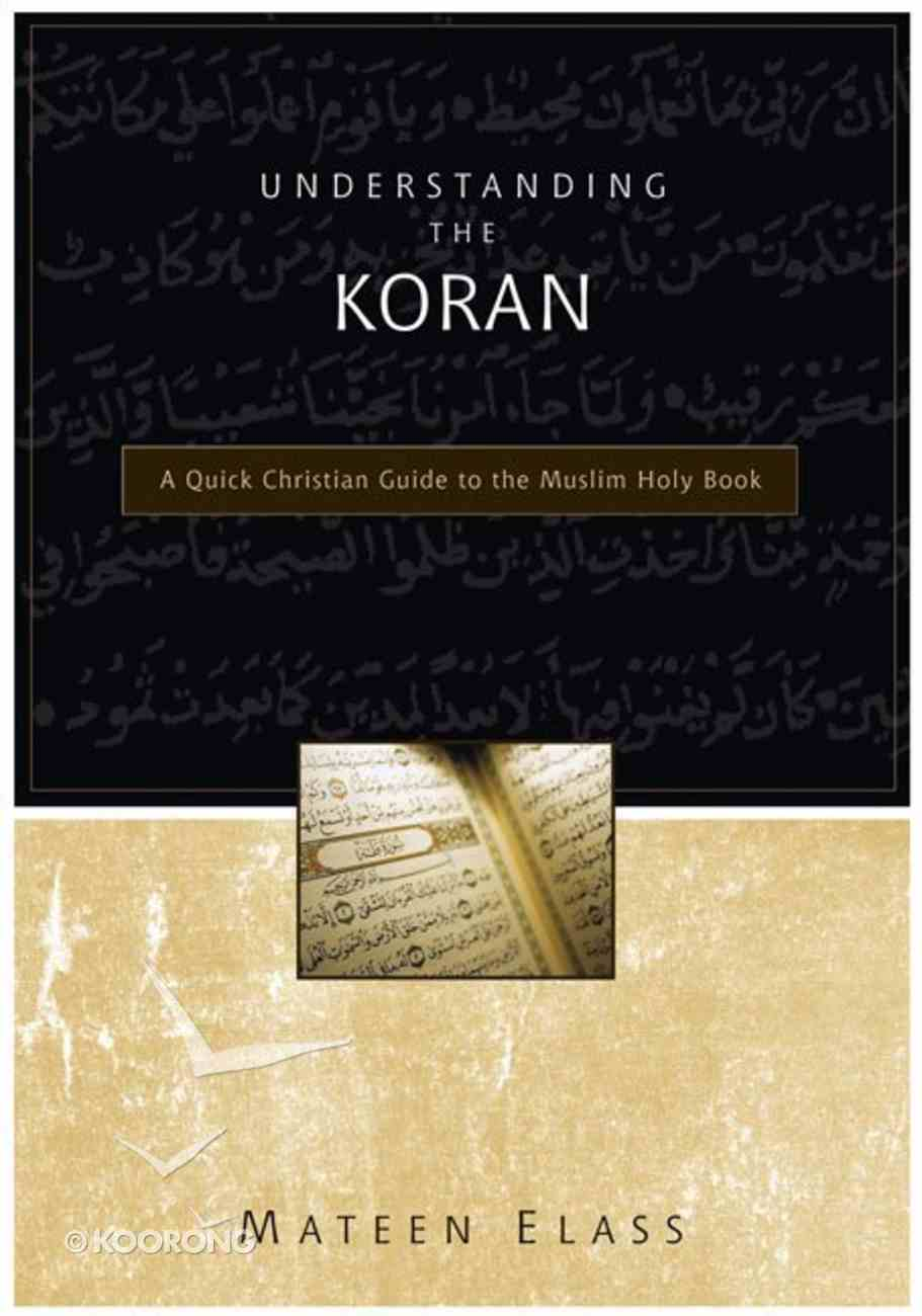 Understanding the Koran: A Quick Christian Guide to the Muslim Holy Book Paperback