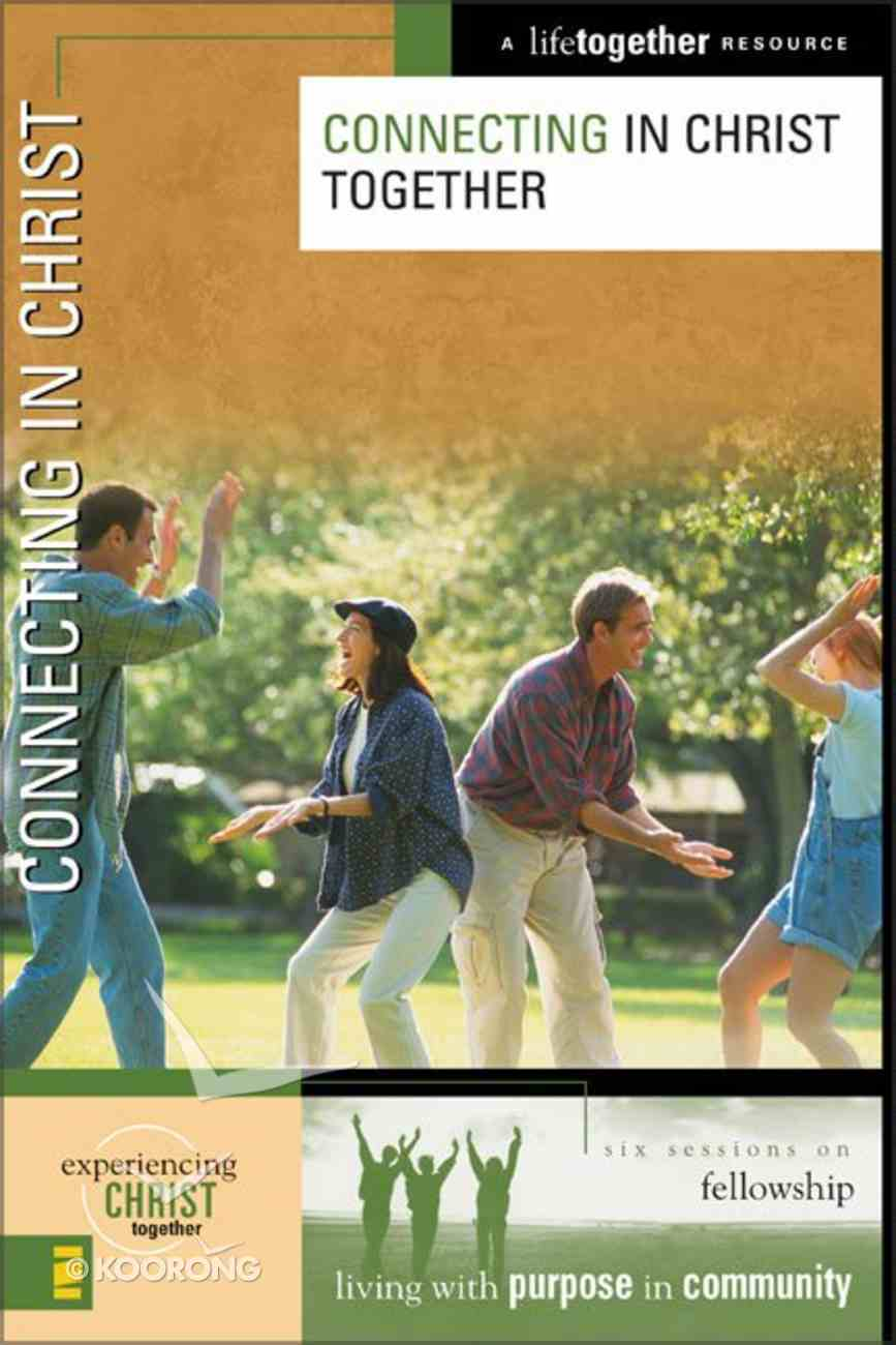 Connecting in Christ Together (Experiencing Christ Together Series) Paperback