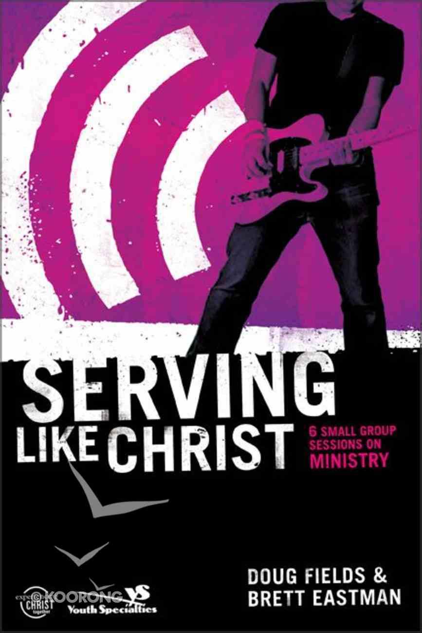 Serving Like Jesus (Experiencing Christ Together Student Series) Paperback