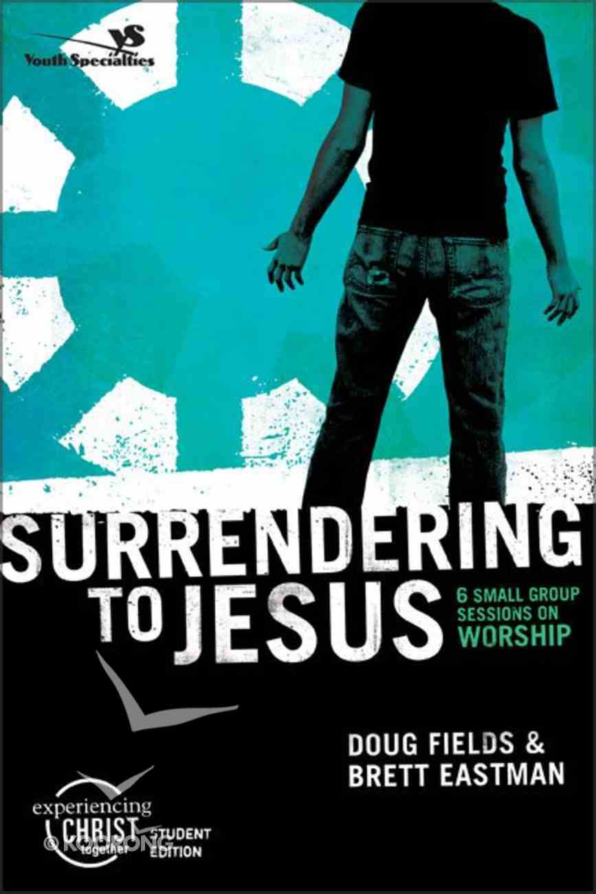 Surrendering to Jesus (Experiencing Christ Together Student Series) Paperback