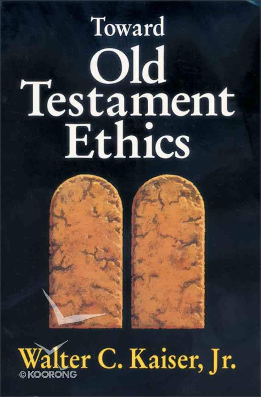 Toward Old Testament Ethics Paperback