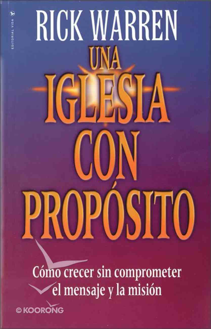 Una Iglesia Con Proposito (Purpose Driven Church) (The Purpose Driven Church Series) Paperback