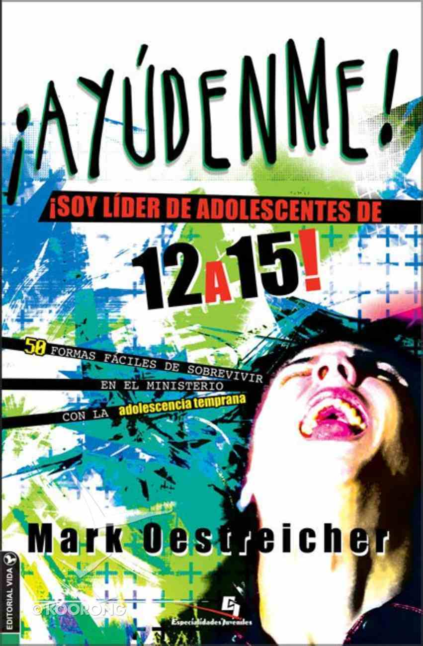 Ayudenme! Soy Lider De Adolescentes De 12 a 15 Anos (Help! I'm A Junior High Youth Worker!) Paperback