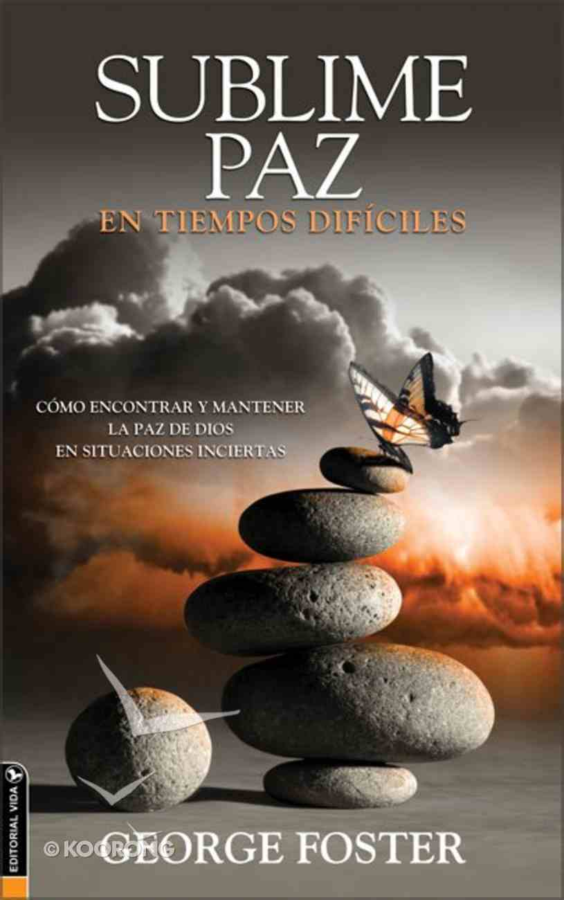 Sublime Paz En Tiempos Dificiles (Amazing Peace In Troubled Times) Paperback