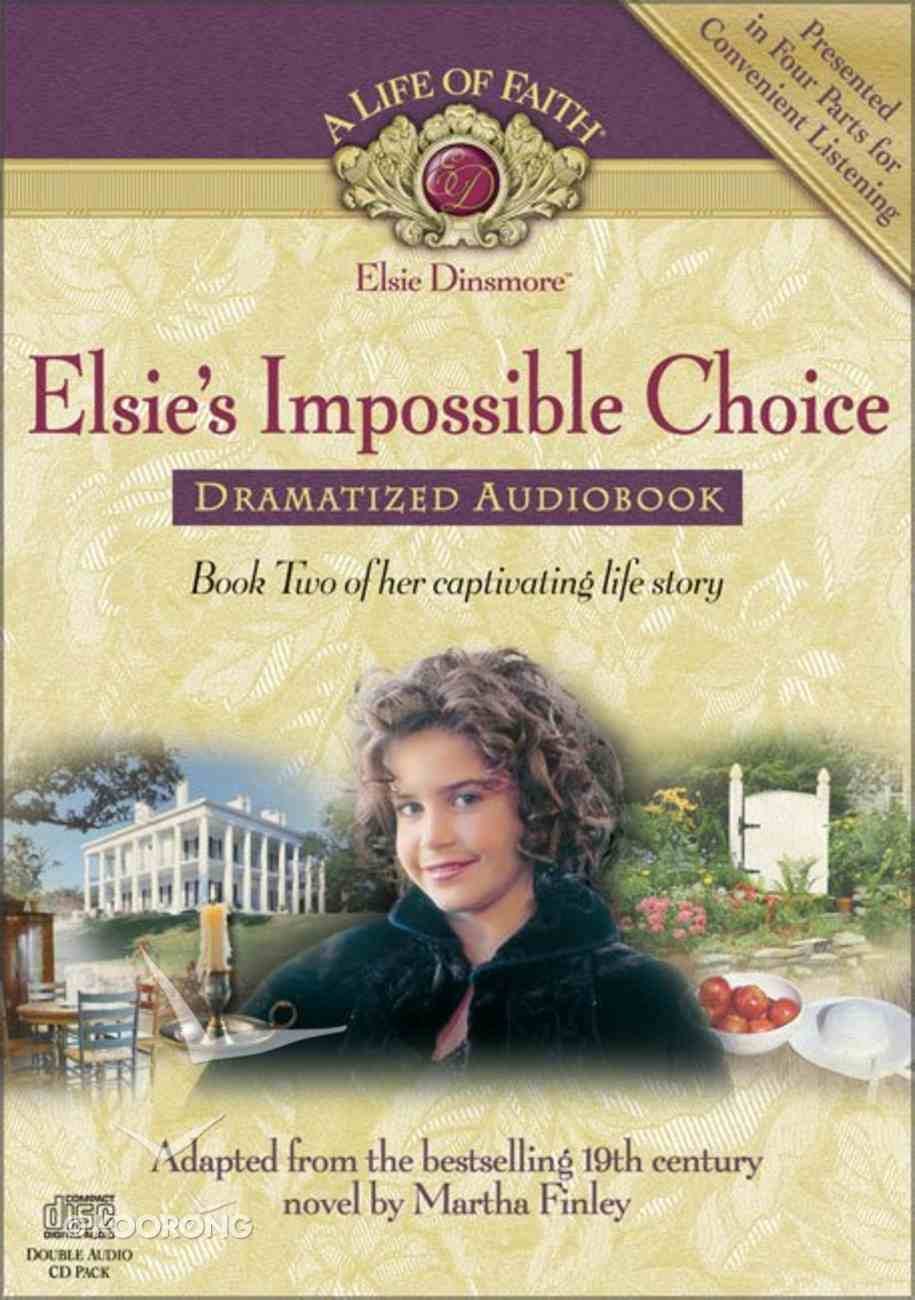 Elsie's Impossible Choice (#02 in Life Of Faith: Elsie Dinsmore Series) CD