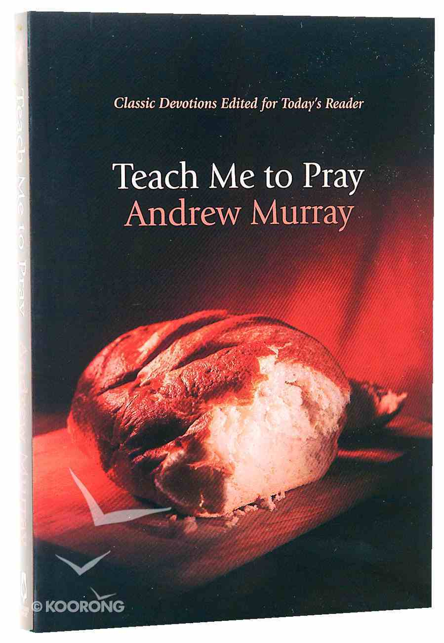 Teach Me to Pray (Bethany Murray Classics Series) Paperback