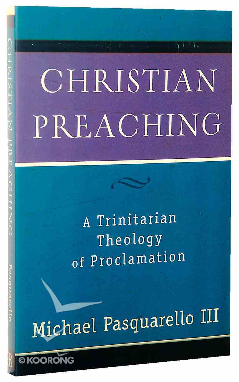 Christian Preaching: A Trinitarian Theology of Proclamation Paperback