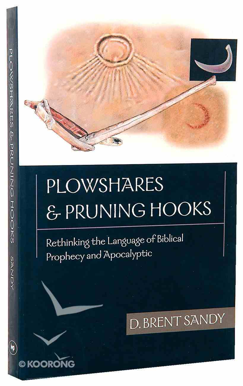 Plowshares and Pruning Hooks: Rethinking the Language of Biblical Prophecy and Apocalyptic Paperback