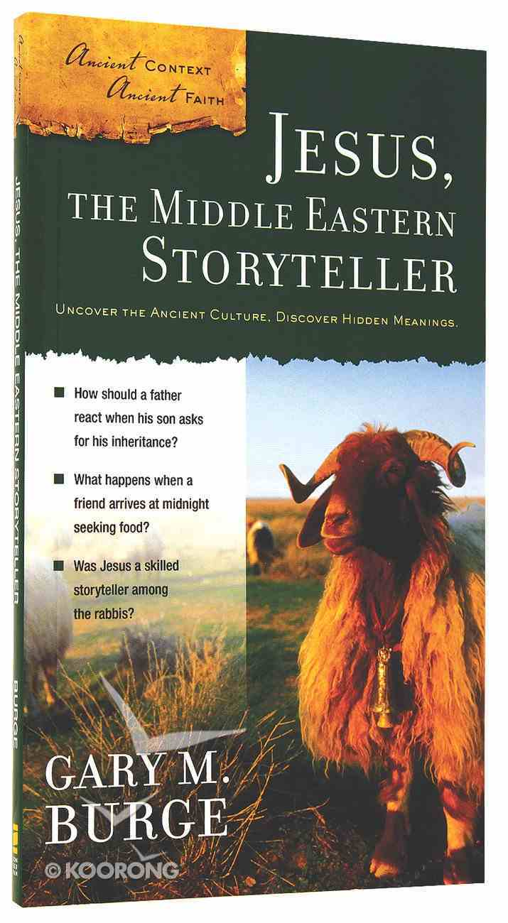 Jesus, the Middle Eastern Storyteller (Ancient Context, Ancient Faith Series) Paperback