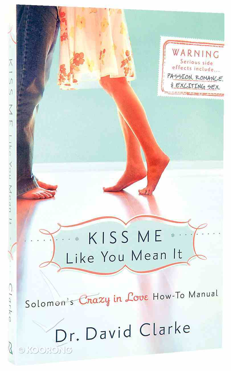 Kiss Me Like You Mean It: Solomon's Crazy in Love How-To Manual Paperback