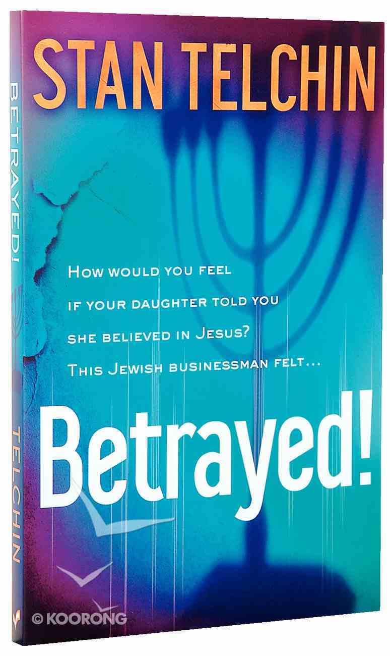 Betrayed!: How Would You Feel If Your Daughter Told You She Believed in Jesus? Paperback