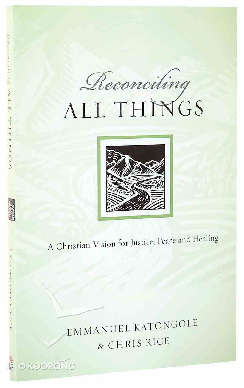 Reconciling All Things - a Christian Vision For Justice, Peace and Healing (Resources For Reconciliation Series) Paperback